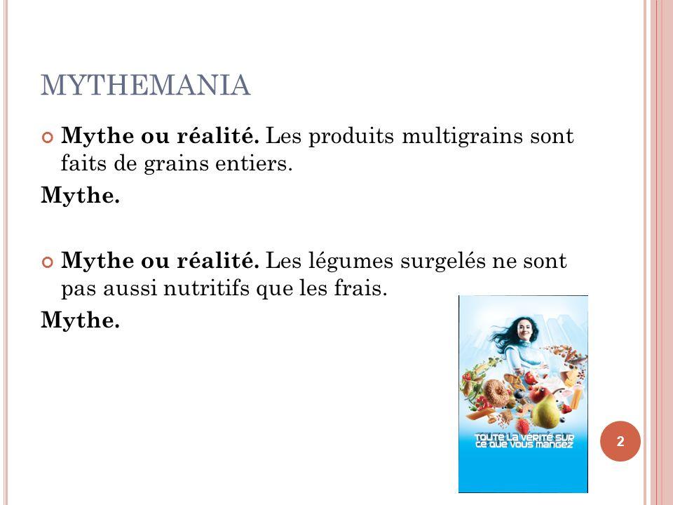 MYTHEMANIA Mythe ou réalité. Les produits multigrains sont faits de grains entiers. Mythe.