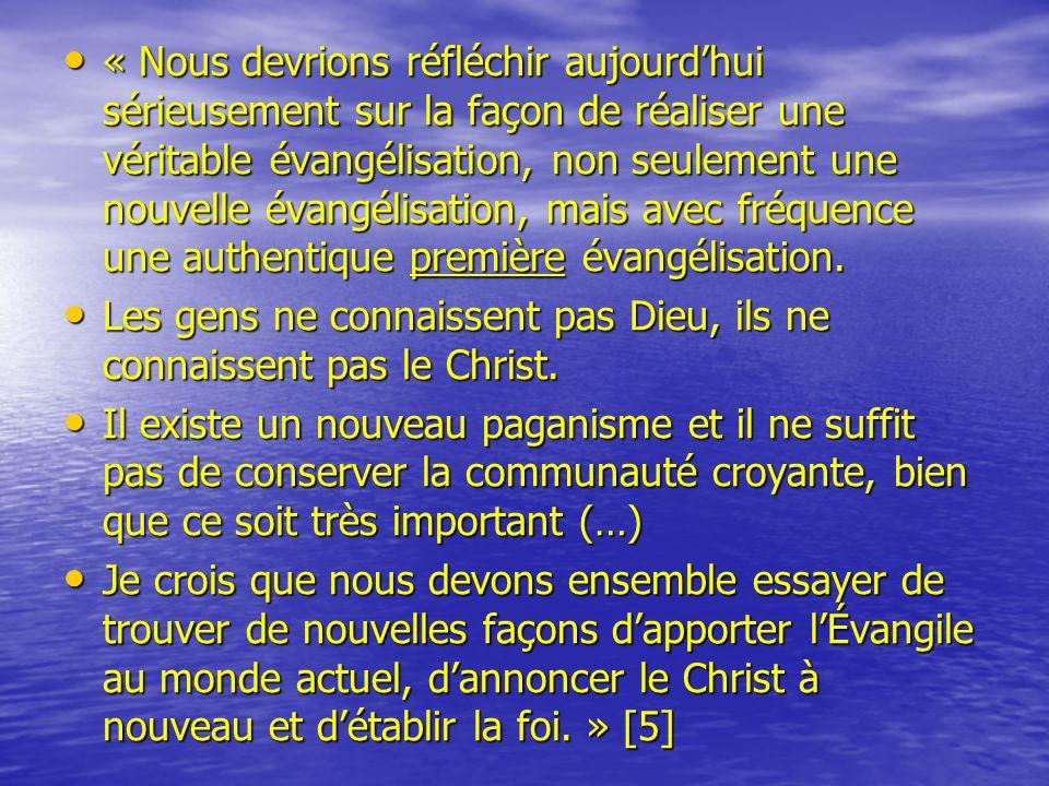« Nous devrions réfléchir aujourd'hui sérieusement sur la façon de réaliser une véritable évangélisation, non seulement une nouvelle évangélisation, mais avec fréquence une authentique première évangélisation.