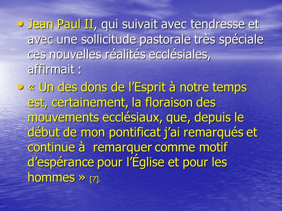 Jean Paul II, qui suivait avec tendresse et avec une sollicitude pastorale très spéciale ces nouvelles réalités ecclésiales, affirmait :