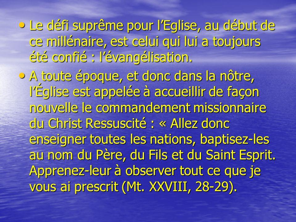 Le défi suprême pour l'Eglise, au début de ce millénaire, est celui qui lui a toujours été confié : l'évangélisation.