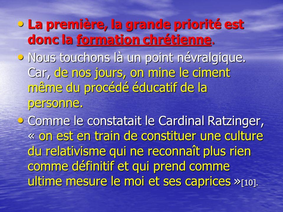 La première, la grande priorité est donc la formation chrétienne.