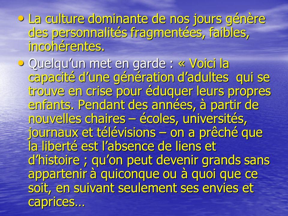 La culture dominante de nos jours génère des personnalités fragmentées, faibles, incohérentes.