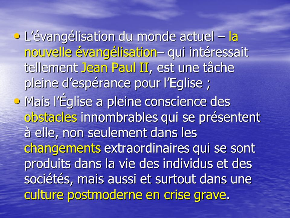 L'évangélisation du monde actuel – la nouvelle évangélisation– qui intéressait tellement Jean Paul II, est une tâche pleine d'espérance pour l'Eglise ;