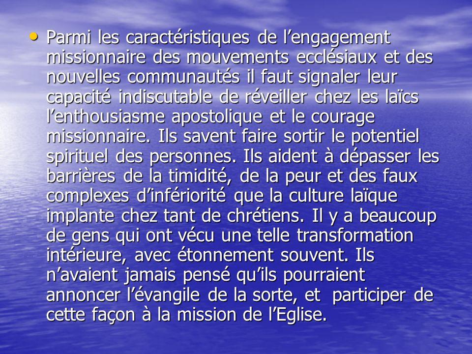 Parmi les caractéristiques de l'engagement missionnaire des mouvements ecclésiaux et des nouvelles communautés il faut signaler leur capacité indiscutable de réveiller chez les laïcs l'enthousiasme apostolique et le courage missionnaire.