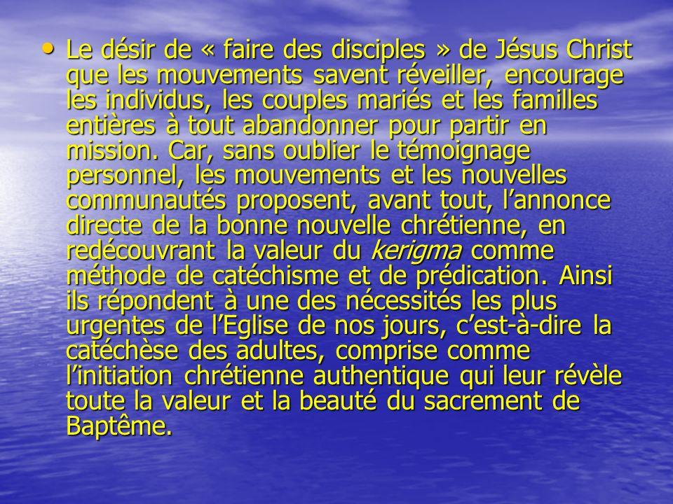 Le désir de « faire des disciples » de Jésus Christ que les mouvements savent réveiller, encourage les individus, les couples mariés et les familles entières à tout abandonner pour partir en mission.