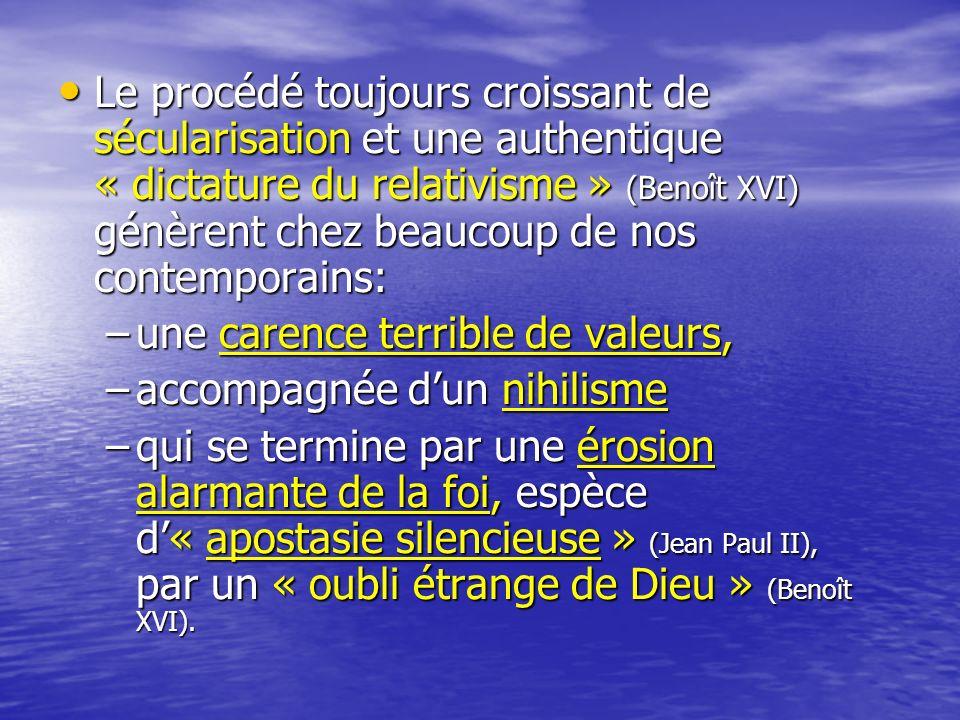 Le procédé toujours croissant de sécularisation et une authentique « dictature du relativisme » (Benoît XVI) génèrent chez beaucoup de nos contemporains: