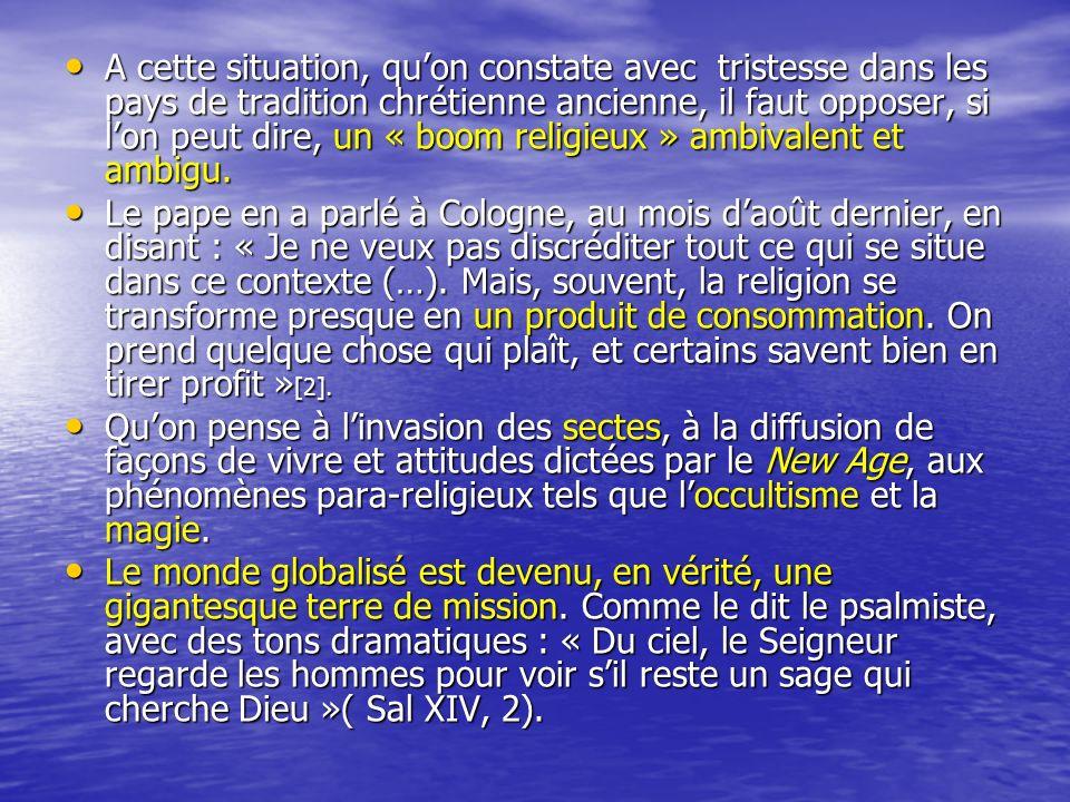 A cette situation, qu'on constate avec tristesse dans les pays de tradition chrétienne ancienne, il faut opposer, si l'on peut dire, un « boom religieux » ambivalent et ambigu.