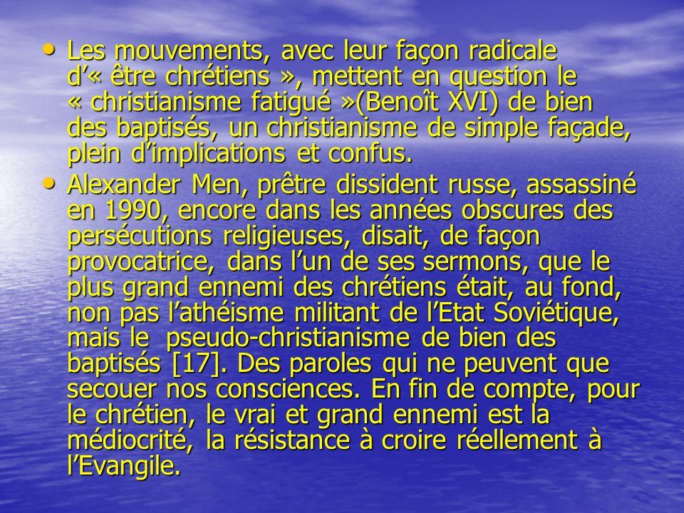 Les mouvements, avec leur façon radicale d'« être chrétiens », mettent en question le « christianisme fatigué »(Benoît XVI) de bien des baptisés, un christianisme de simple façade, plein d'implications et confus.