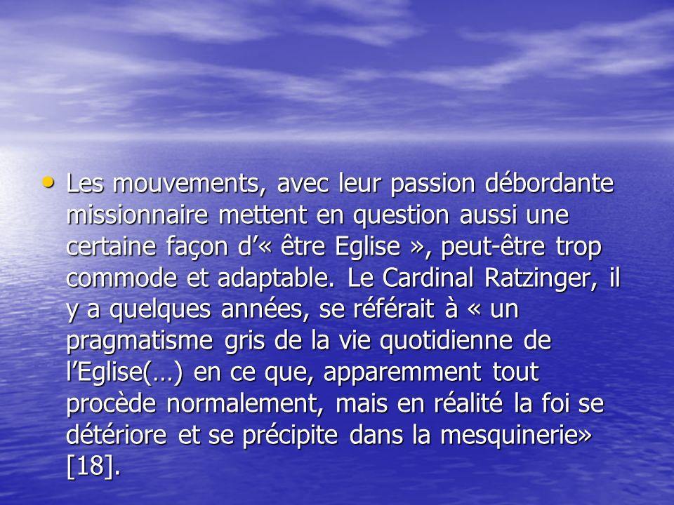 Les mouvements, avec leur passion débordante missionnaire mettent en question aussi une certaine façon d'« être Eglise », peut-être trop commode et adaptable.