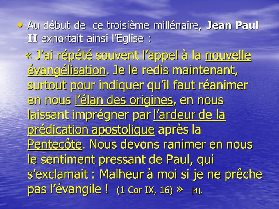 Au début de ce troisième millénaire, Jean Paul II exhortait ainsi l'Eglise :
