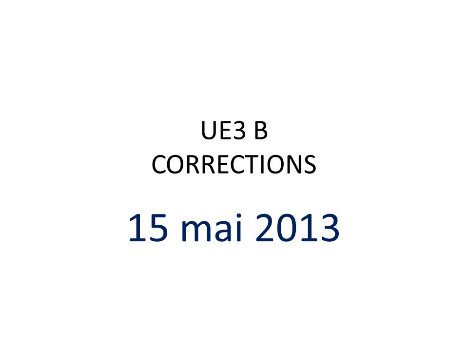 UE3 B CORRECTIONS 15 mai 2013