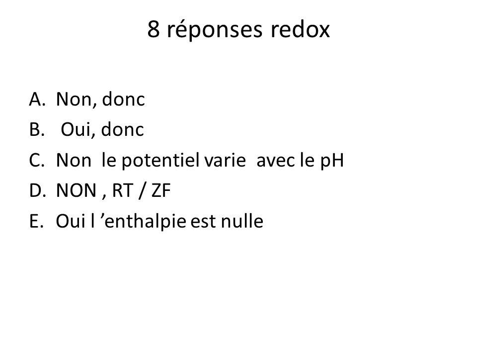 8 réponses redox Non, donc Oui, donc Non le potentiel varie avec le pH