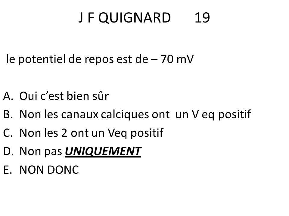 J F QUIGNARD 19 le potentiel de repos est de – 70 mV