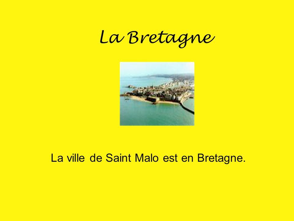 La ville de Saint Malo est en Bretagne.