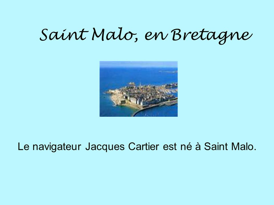Le navigateur Jacques Cartier est né à Saint Malo.