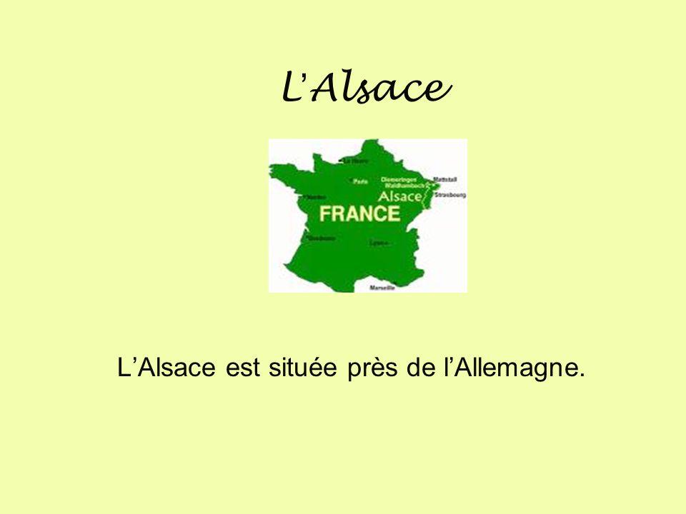 L'Alsace est située près de l'Allemagne.