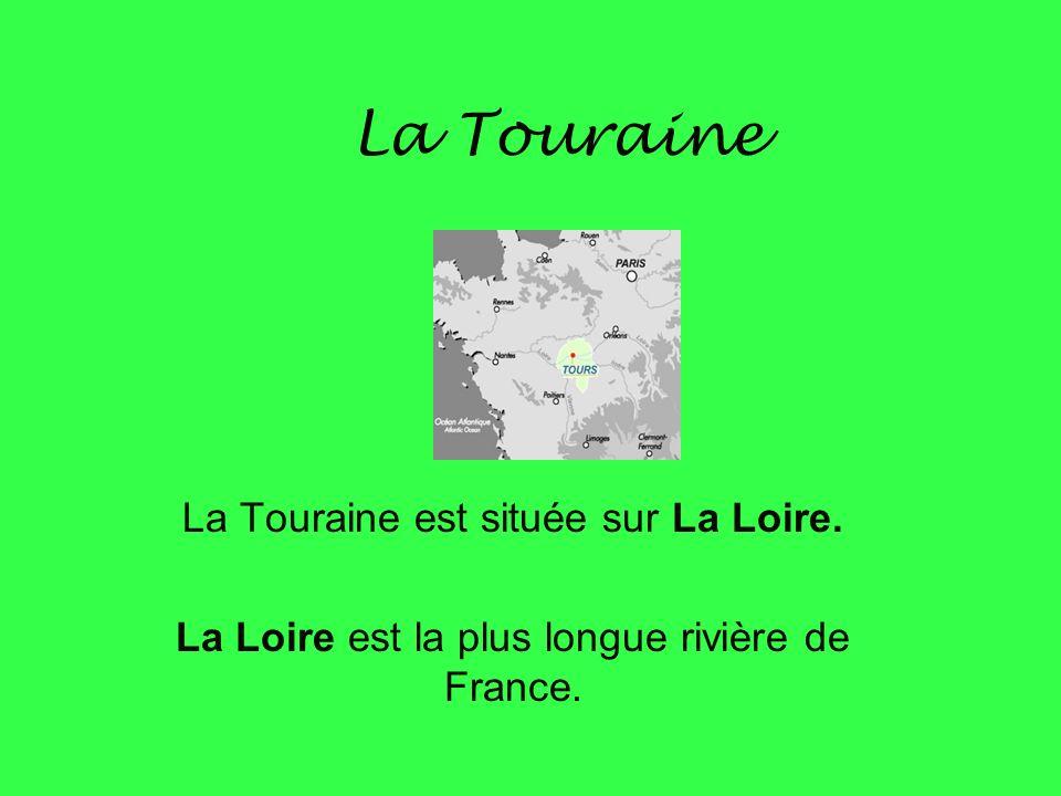 La Touraine La Touraine est située sur La Loire.