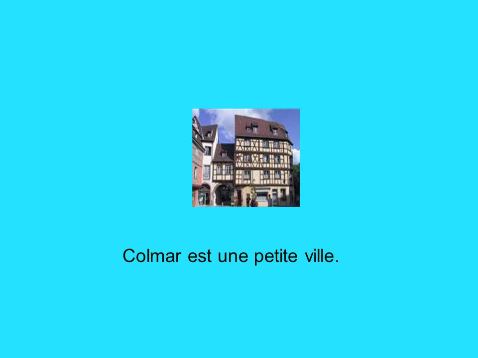 Colmar est une petite ville.