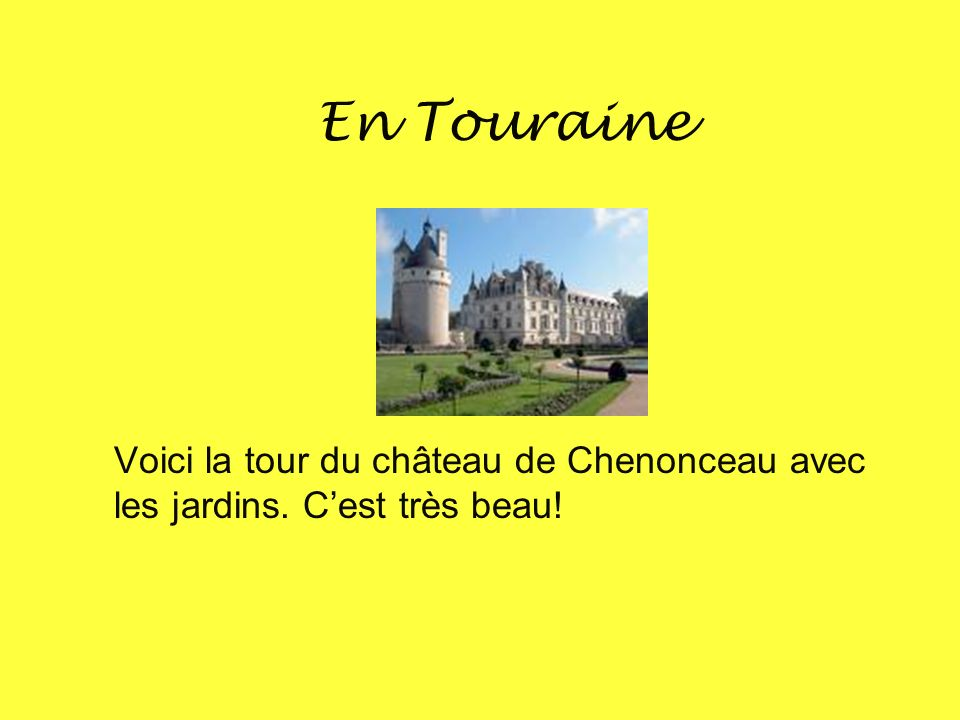 En Touraine Voici la tour du château de Chenonceau avec les jardins. C'est très beau!