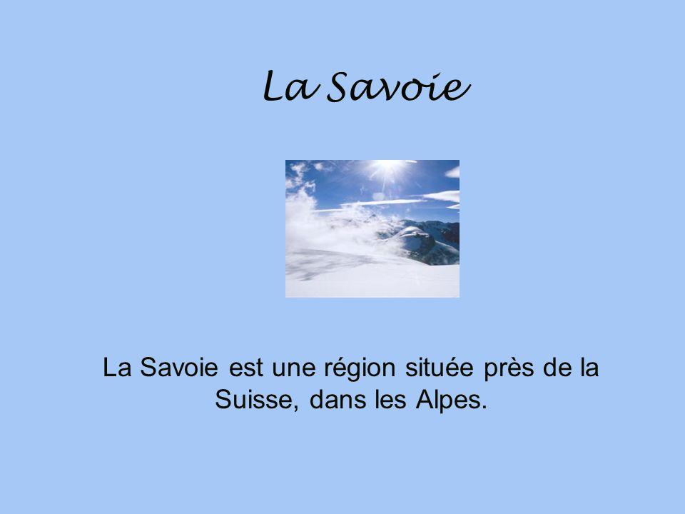 La Savoie est une région située près de la Suisse, dans les Alpes.