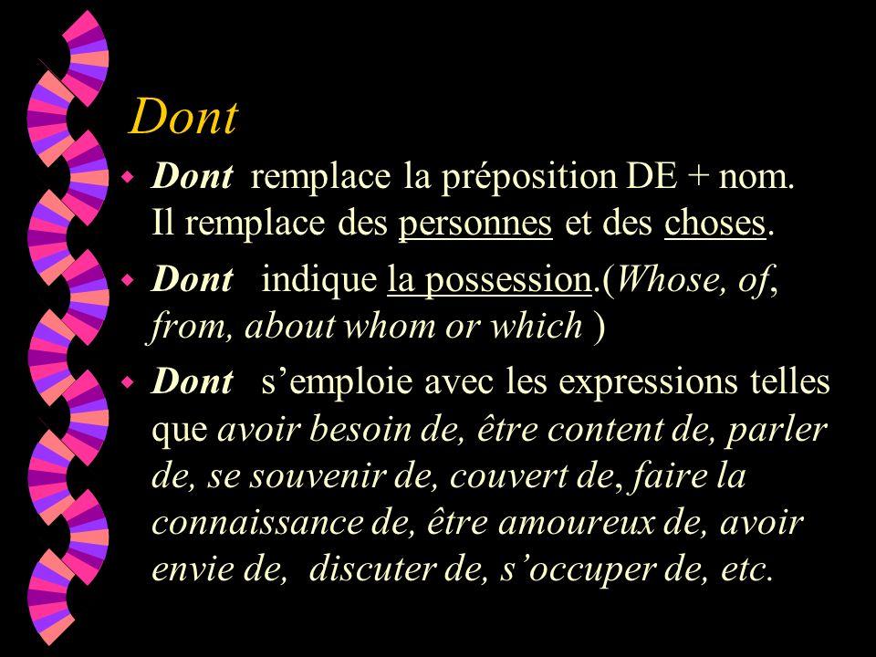Dont Dont remplace la préposition DE + nom. Il remplace des personnes et des choses.