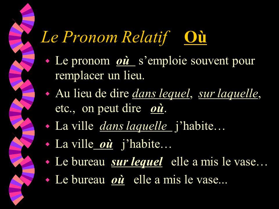Le Pronom Relatif Où Le pronom où s'emploie souvent pour remplacer un lieu.