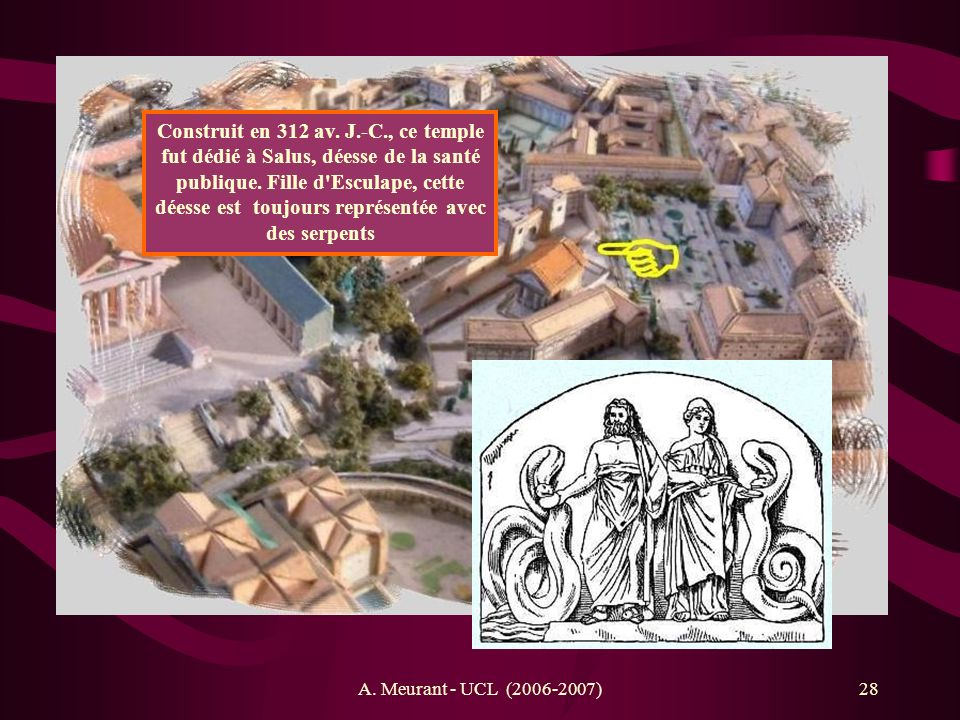 Construit en 312 av. J.-C., ce temple fut dédié à Salus, déesse de la santé publique. Fille d Esculape, cette déesse est toujours représentée avec des serpents