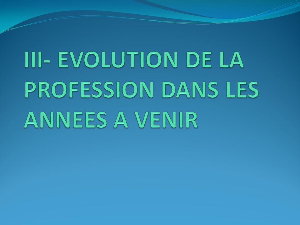 III- EVOLUTION DE LA PROFESSION DANS LES ANNEES A VENIR