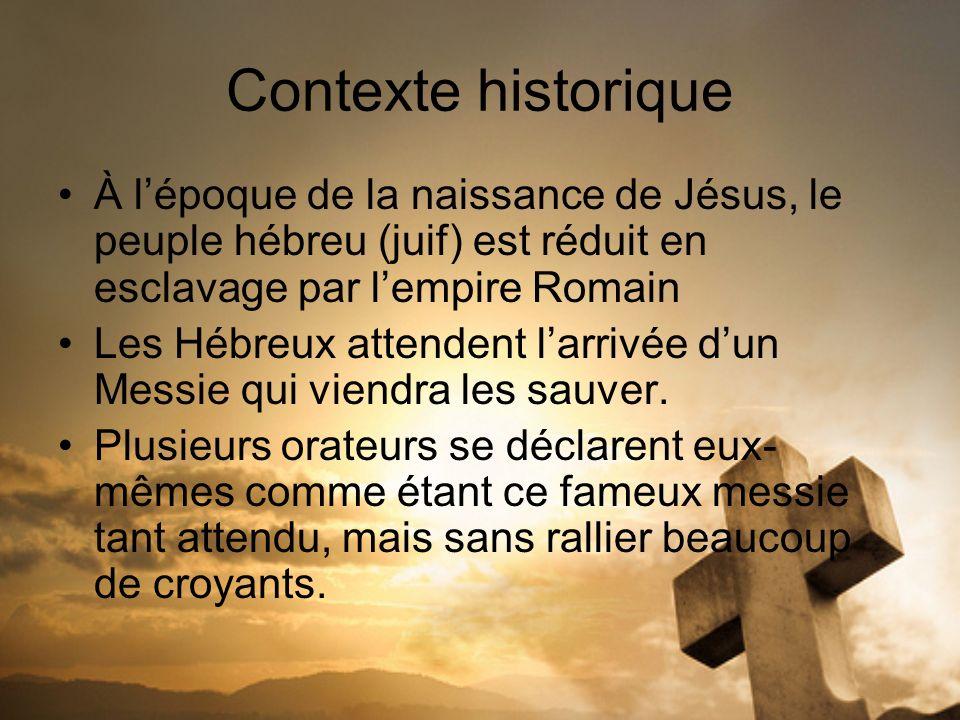 Contexte historique À l'époque de la naissance de Jésus, le peuple hébreu (juif) est réduit en esclavage par l'empire Romain.