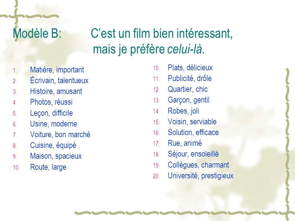 Modèle B: C'est un film bien intéressant, mais je préfère celui-là.