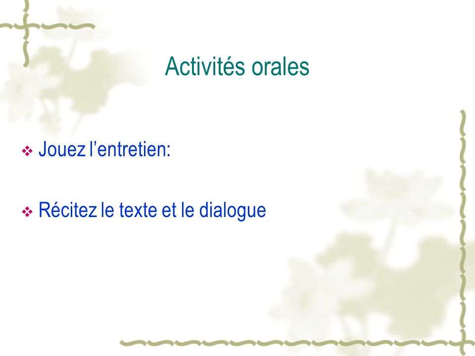 Activités orales Jouez l'entretien: Récitez le texte et le dialogue