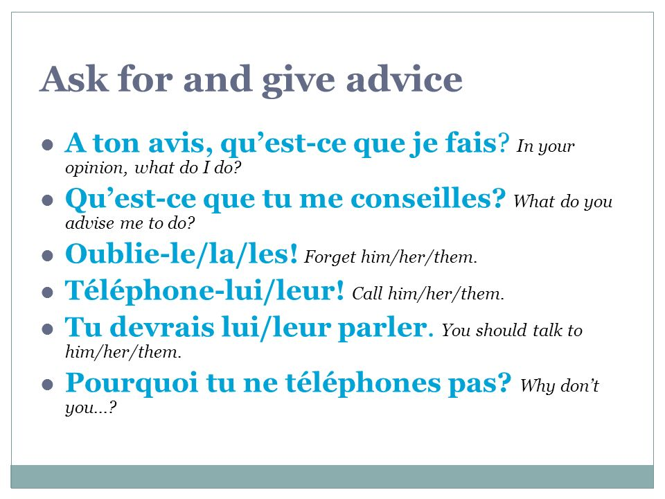 Ask for and give advice A ton avis, qu'est-ce que je fais In your opinion, what do I do