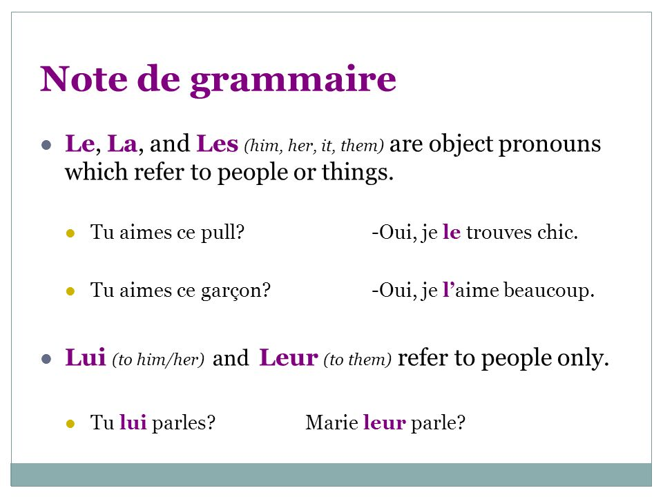 Note de grammaire Le, La, and Les (him, her, it, them) are object pronouns which refer to people or things.
