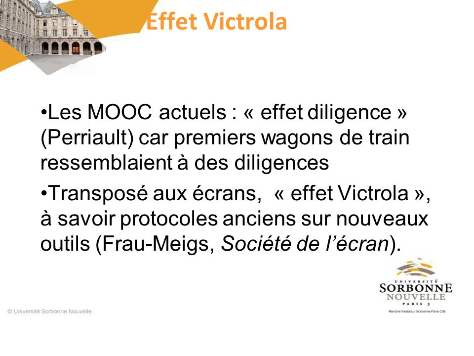 Effet Victrola Les MOOC actuels : « effet diligence » (Perriault) car premiers wagons de train ressemblaient à des diligences.
