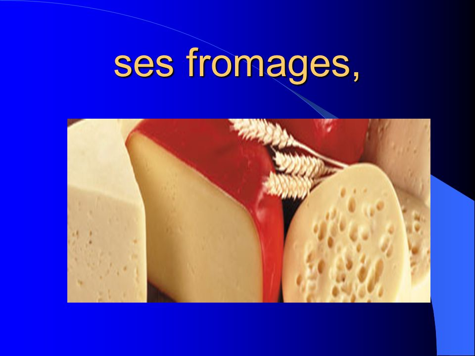 ses fromages,