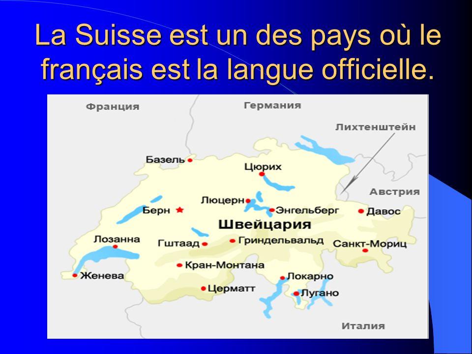La Suisse est un des pays où le français est la langue officielle.
