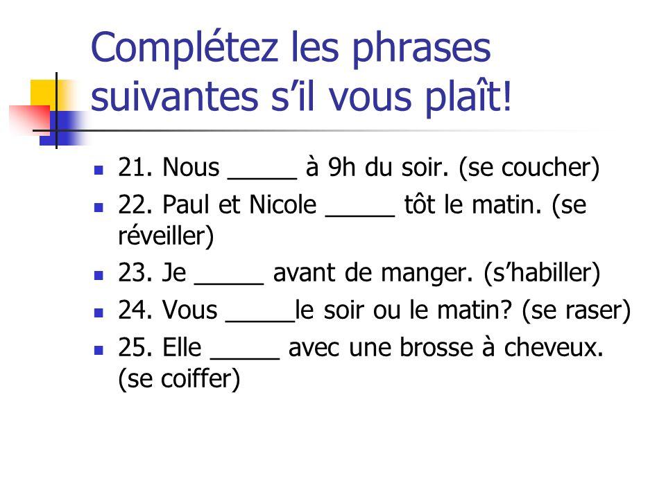 Complétez les phrases suivantes s'il vous plaît!
