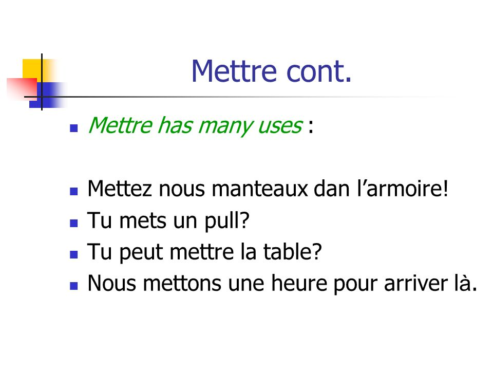 Mettre cont. Mettre has many uses :