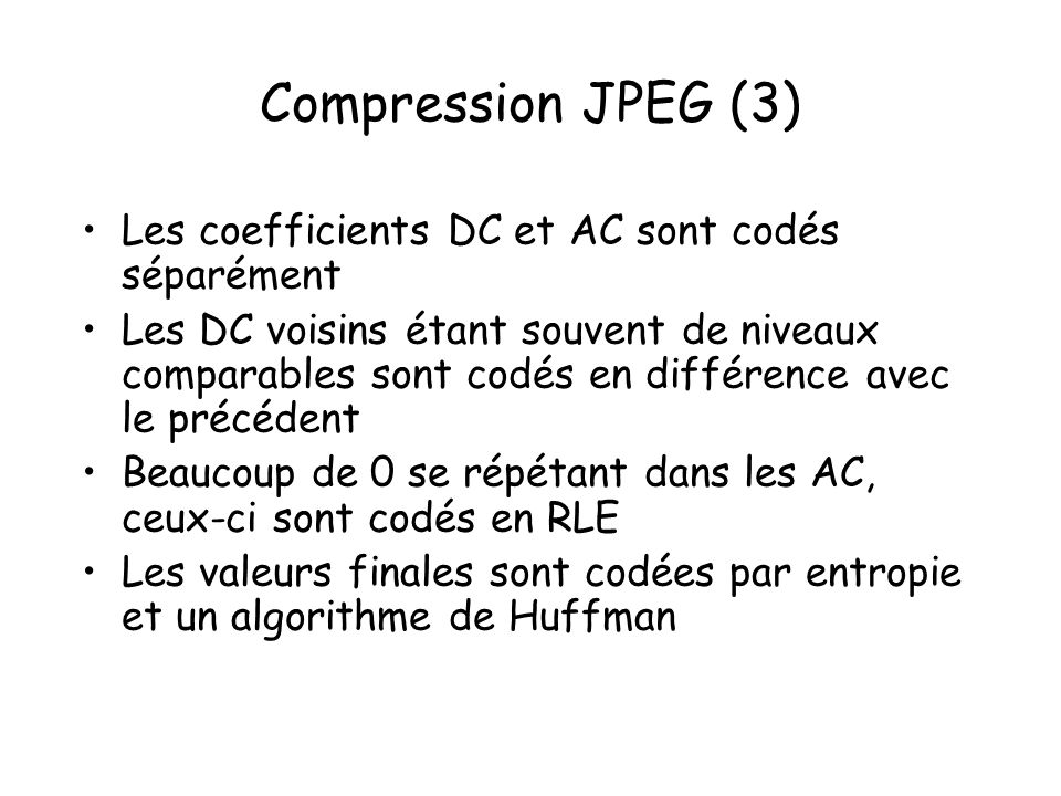 Compression JPEG (3) Les coefficients DC et AC sont codés séparément