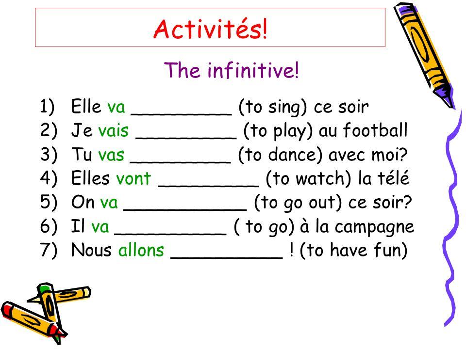 Activités! The infinitive! Elle va _________ (to sing) ce soir