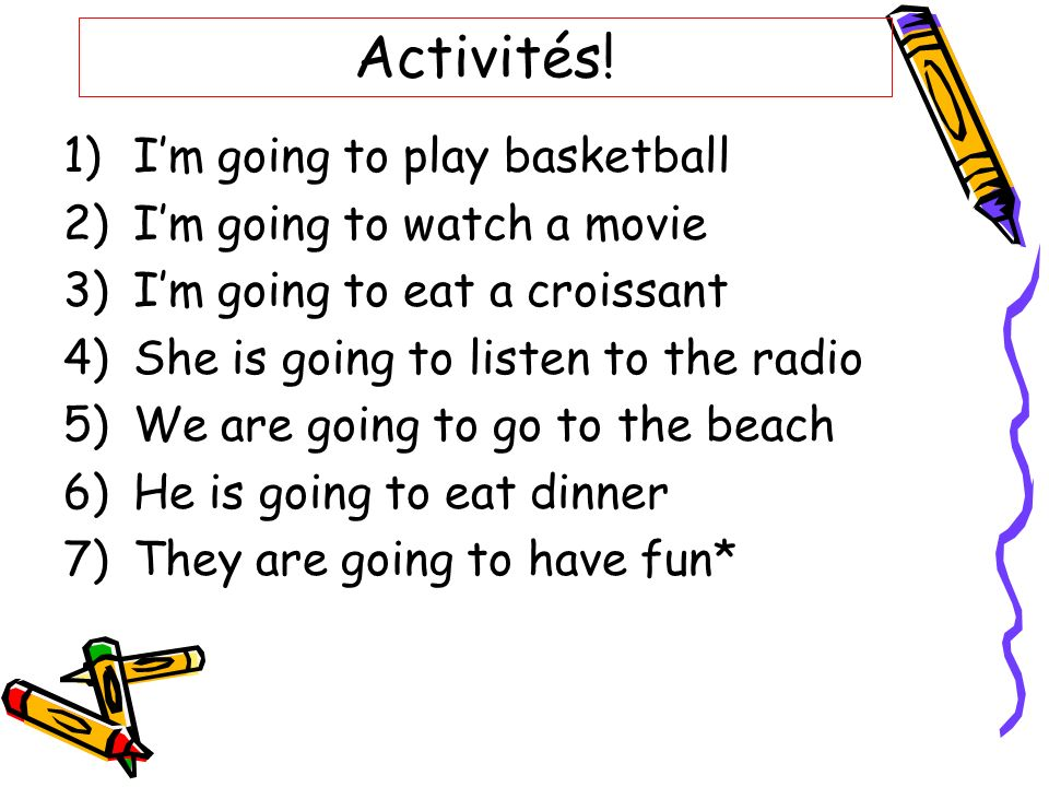 Activités! I'm going to play basketball I'm going to watch a movie