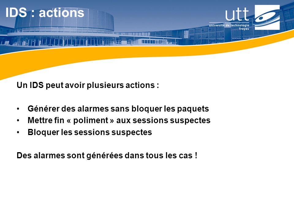 IDS : actions Un IDS peut avoir plusieurs actions :