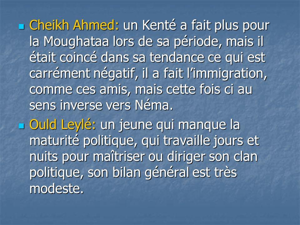 Cheikh Ahmed: un Kenté a fait plus pour la Moughataa lors de sa période, mais il était coincé dans sa tendance ce qui est carrément négatif, il a fait l'immigration, comme ces amis, mais cette fois ci au sens inverse vers Néma.