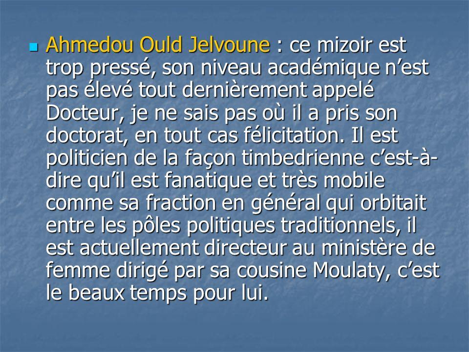 Ahmedou Ould Jelvoune : ce mizoir est trop pressé, son niveau académique n'est pas élevé tout dernièrement appelé Docteur, je ne sais pas où il a pris son doctorat, en tout cas félicitation.