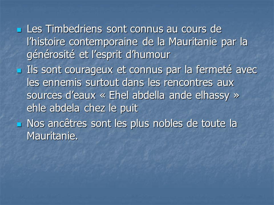 Les Timbedriens sont connus au cours de l'histoire contemporaine de la Mauritanie par la générosité et l'esprit d'humour
