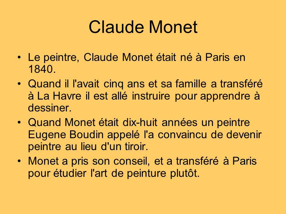 Claude Monet Le peintre, Claude Monet était né à Paris en 1840.