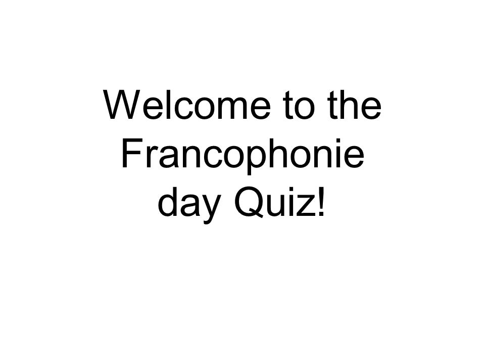 Welcome to the Francophonie day Quiz!