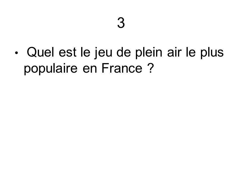 3 Quel est le jeu de plein air le plus populaire en France