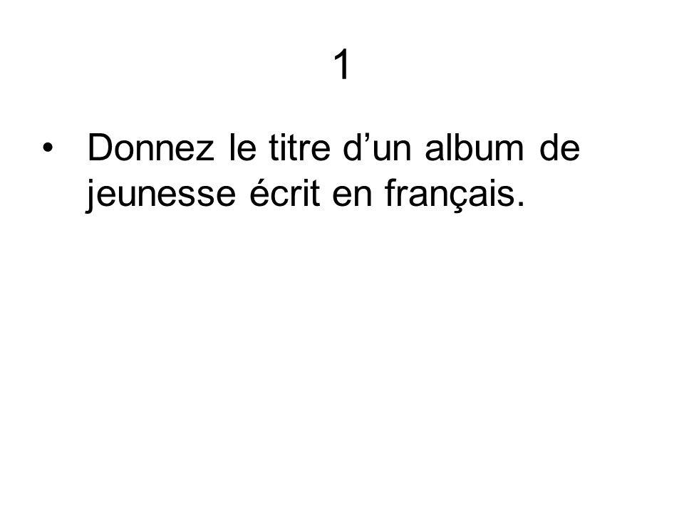 1 Donnez le titre d'un album de jeunesse écrit en français.