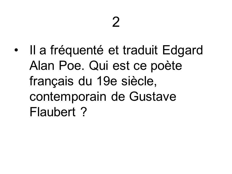 2 Il a fréquenté et traduit Edgard Alan Poe.